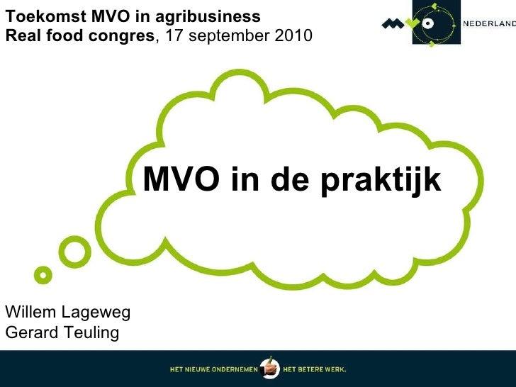 Toekomst MVO in agribusiness  Real food congres , 17 september 2010  MVO in de praktijk Willem Lageweg  Gerard Teuling