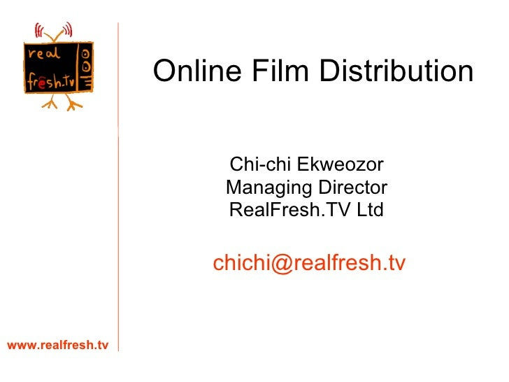 Online Film Distribution Chi-chi Ekweozor Managing Director RealFresh.TV Ltd www.realfresh.tv [email_address]