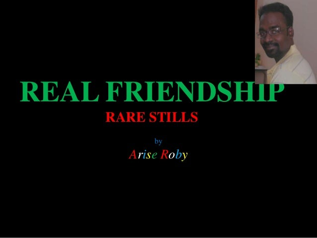 REAL FRIENDSHIP RARE STILLS by  Arise Roby