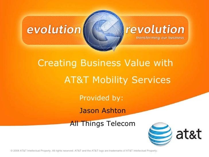 <ul><li>Creating Business Value with  </li></ul><ul><ul><ul><li>AT&T Mobility Services </li></ul></ul></ul>Provided by:   ...