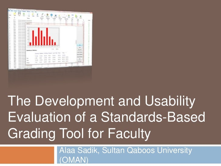 The Development and Usability Evaluation of a Standards-Based Grading Tool for Faculty<br />Alaa Sadik, Sultan Qaboos Univ...