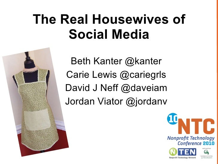 The Real Housewives of Social Media Beth Kanter @kanter Carie Lewis @cariegrls David J Neff @daveiam Jordan Viator @jordanv