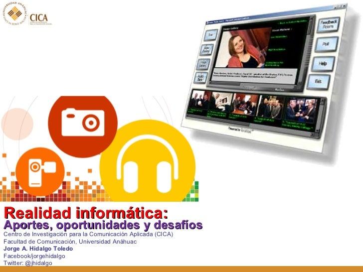 <ul><li>Realidad informática: </li></ul>Centro de Investigación para la Comunicación Aplicada (CICA) Facultad de Comunicac...