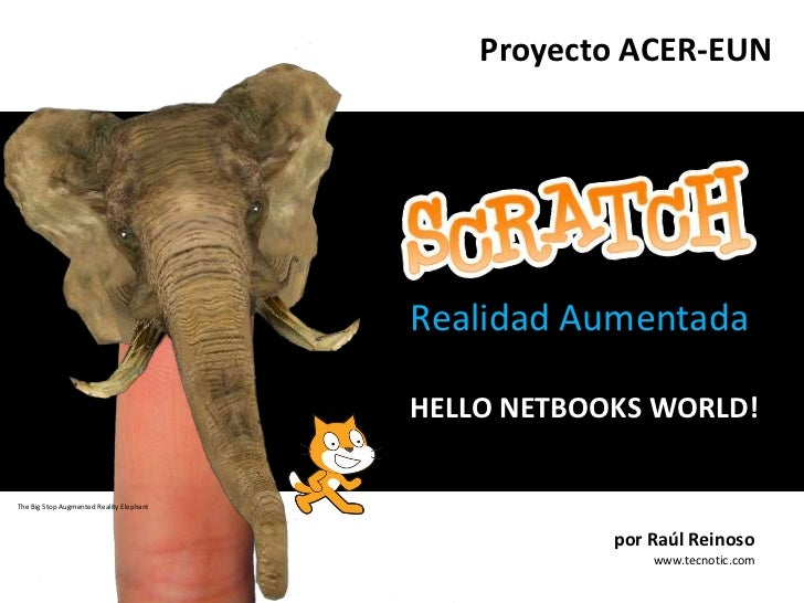 Proyecto ACER-EUN<br />Realidad Aumentada<br />HELLO NETBOOKS WORLD!<br />The Big Stop Augmented Reality Elephant<br />por...
