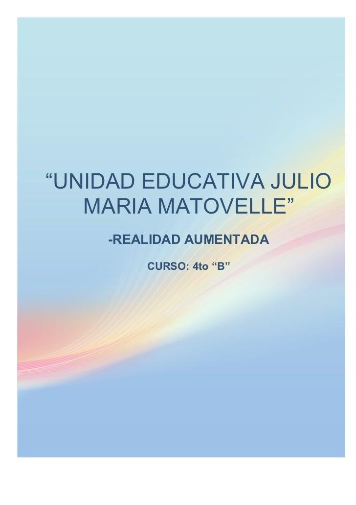 """UNIDAD EDUCATIVA JULIO   MARIA MATOVELLE""     -REALIDAD AUMENTADA         CURSO: 4to ""B"""