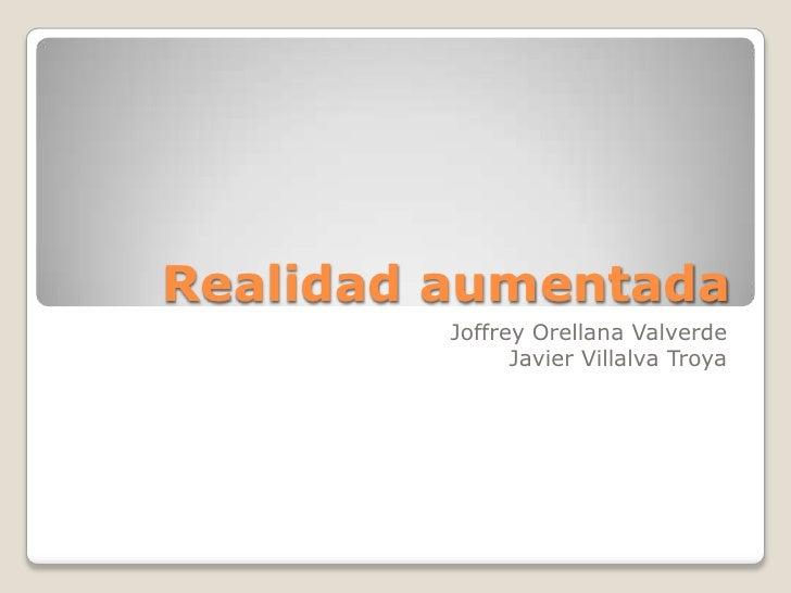 Realidad aumentada         Joffrey Orellana Valverde               Javier Villalva Troya