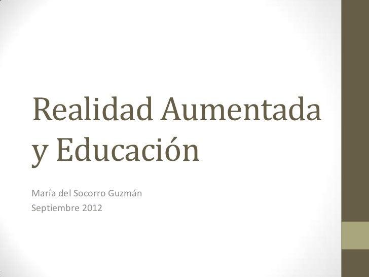 Realidad Aumentaday EducaciónMaría del Socorro GuzmánSeptiembre 2012