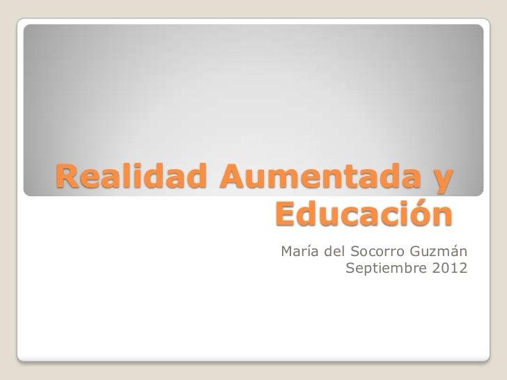 Realidad Aumentada y           Educación           María del Socorro Guzmán                    Septiembre 2012