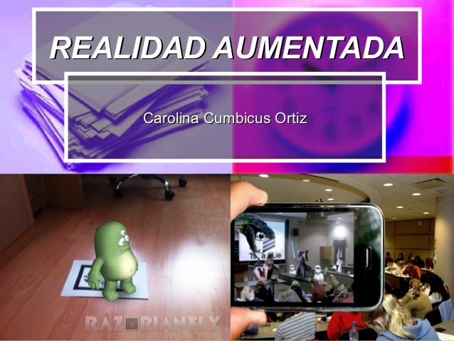 REALIDAD AUMENTADAREALIDAD AUMENTADA Carolina Cumbicus OrtizCarolina Cumbicus Ortiz