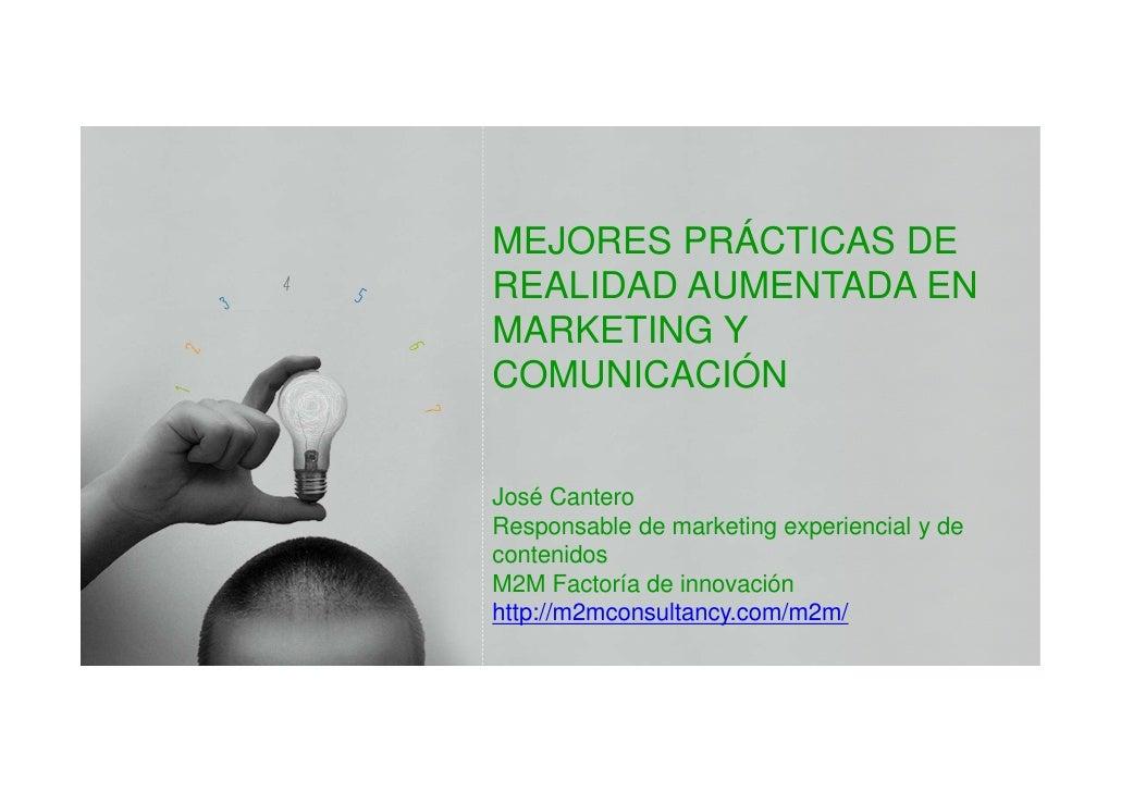 MEJORES PRÁCTICAS DEREALIDAD AUMENTADA ENMARKETING YCOMUNICACIÓNJosé CanteroResponsable de marketing experiencial y decont...