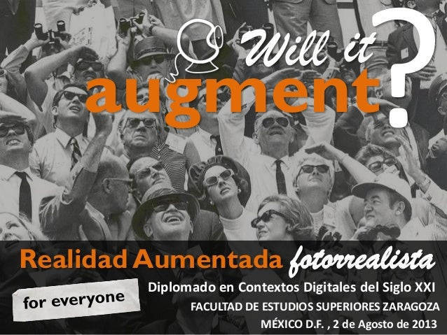 FACULTAD DE ESTUDIOS SUPERIORES ZARAGOZA Diplomado en Contextos Digitales del Siglo XXI MÉXICO D.F. , 2 de Agosto de 2013 ...