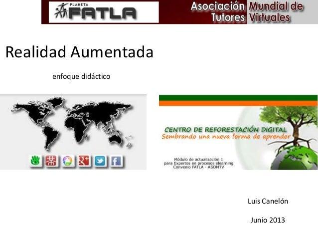 Realidad Aumentadaenfoque didácticoLuis CanelónJunio 2013