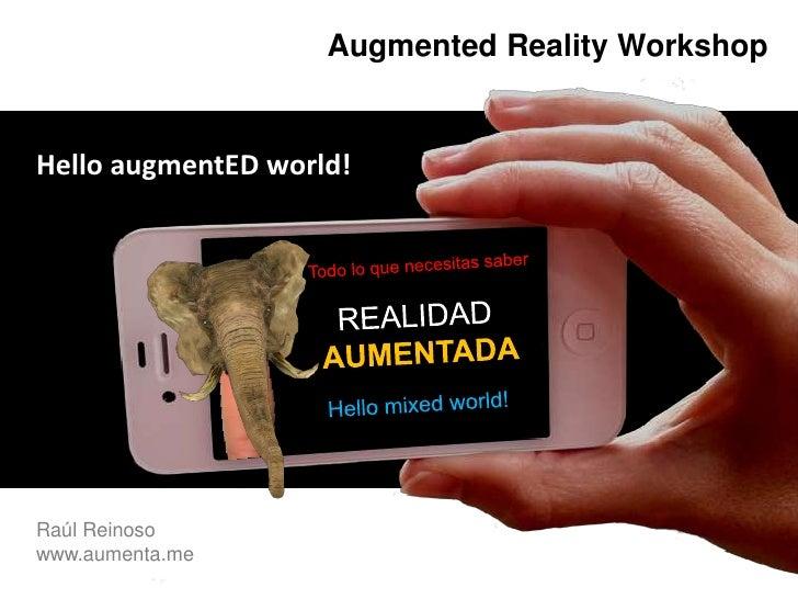 AugmentedRealityWorkshop<br />HelloaugmentEDworld!<br />Todo lo que necesitas saber<br />REALIDAD <br />AUMENTADA<br />Hel...