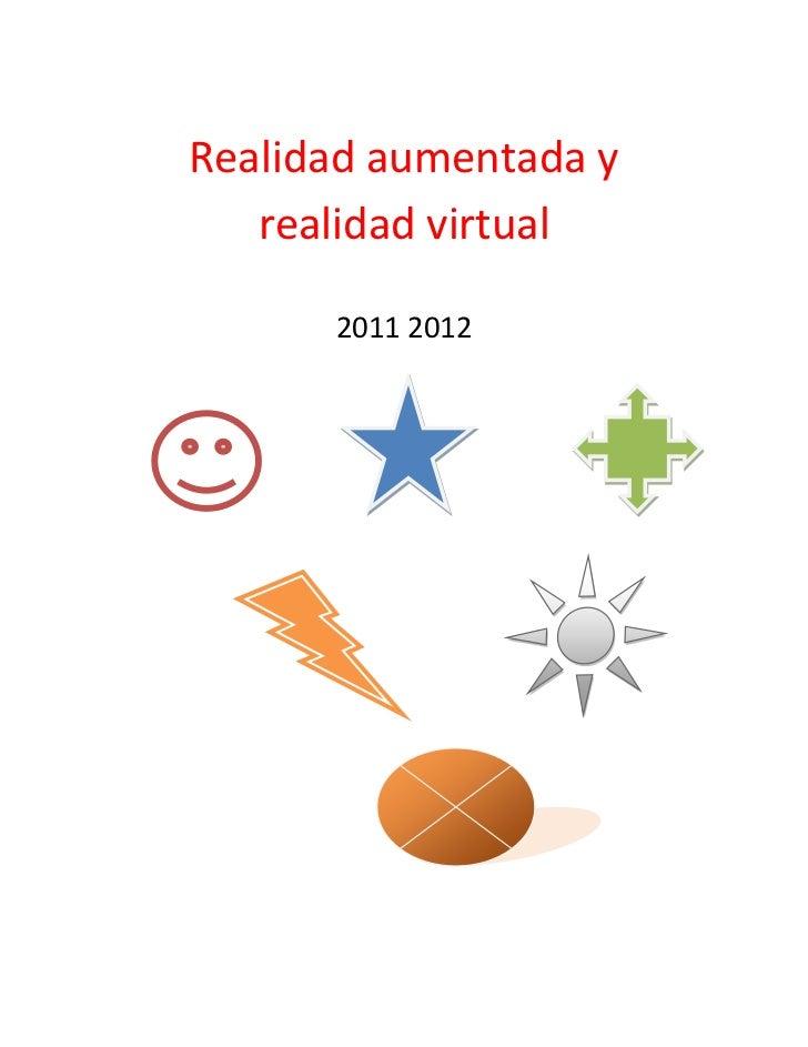 Realidad aumentada y   realidad virtual      2011 2012