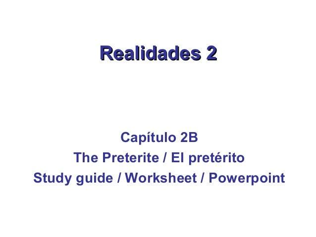 Realidades 2             Capítulo 2B     The Preterite / El pretéritoStudy guide / Worksheet / Powerpoint