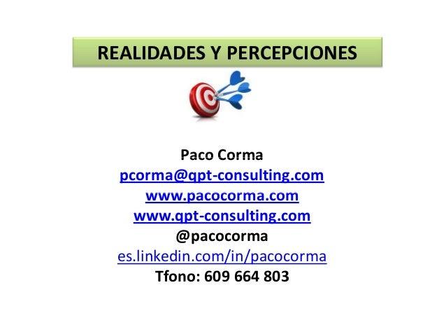 REALIDADESYPERCEPCIONES REALIDADES Y PERCEPCIONES  PacoCorma Paco Corma pcorma@qpt‐consulting.com www.pacocorma.com www...