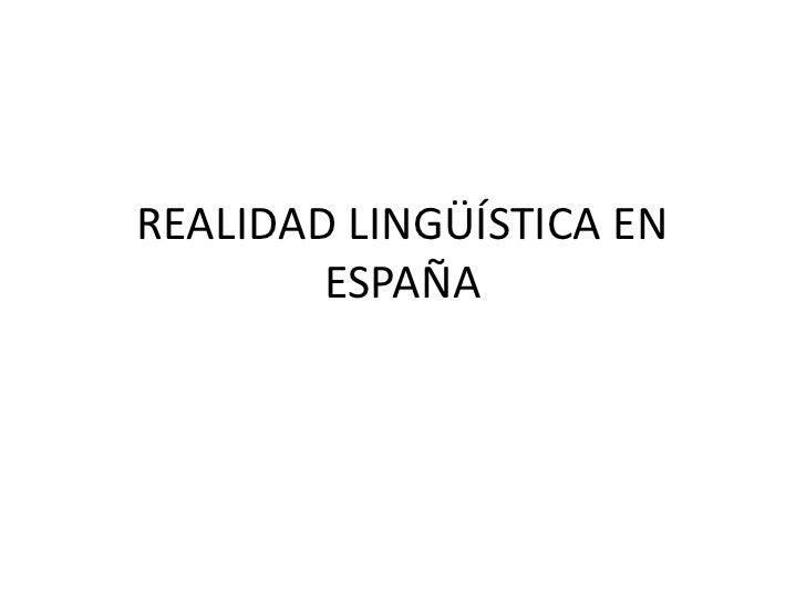 REALIDAD LINGÜÍSTICA EN        ESPAÑA