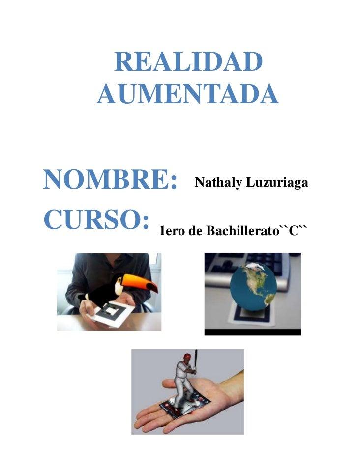REALIDAD      AUMENTADANOMBRE: Nathaly LuzuriagaCURSO: 1ero de Bachillerato``C``