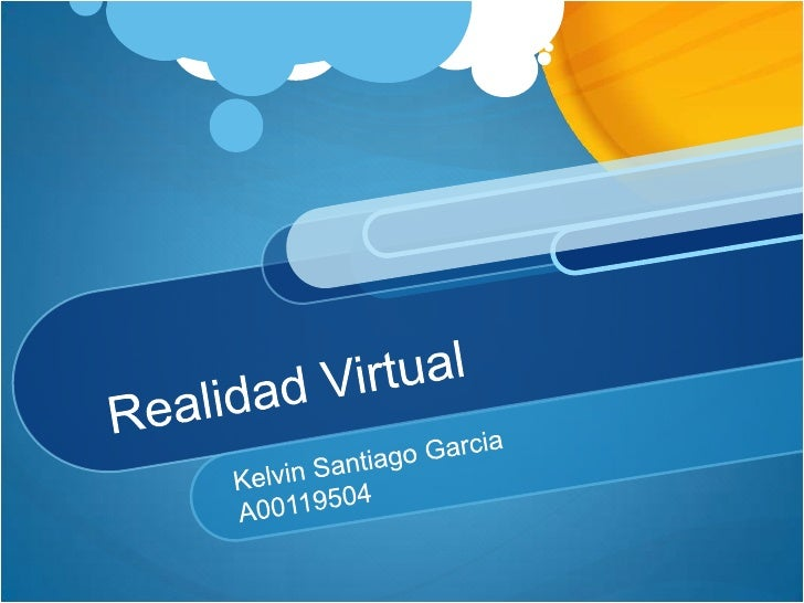Realidad Virtual<br />Kelvin Santiago Garcia<br />A00119504<br />
