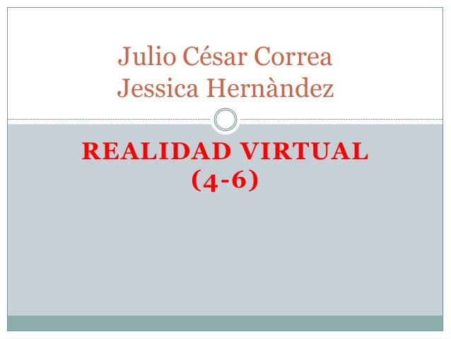Julio César Correa Jessica HernàndezREALIDAD VIRTUAL      (4-6)