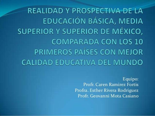 Equipo: Profr. Caren Ramirez Fortis Profra. Esther Rivera Rodriguez Profr. Geovanni Mota Casiano