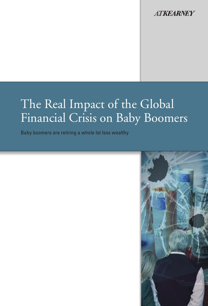 The Real Impact of the Global Financial Crisis on Baby Boomers Baby boomers are retiring a whole lot less wealthy