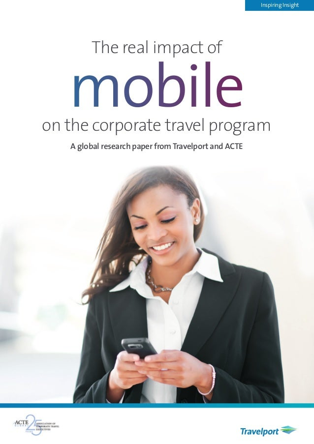 The real impact of on the corporate travel program Inspiring Insight A global research paper fromTravelport and ACTE mobile