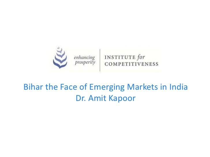 Bihar the Face of Emerging Markets in India              Dr. Amit Kapoor