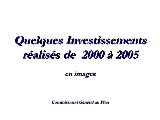 Quelques InvestissementsQuelques Investissements réalisés de 2000 à 2005réalisés de 2000 à 2005 en imagesen images Commiss...
