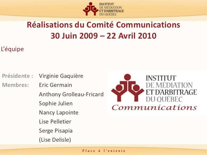 Réalisations du Comité Communications30 Juin 2009 – 22 Avril 2010<br />L'équipe<br />Présidente : Virginie Gaquière<br />...