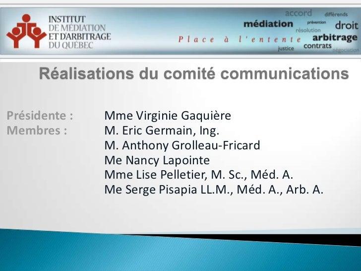 Réalisations du comité communications <br />Présidente : Mme Virginie Gaquière<br />Membres : M. Eric Germain, Ing.<br ...