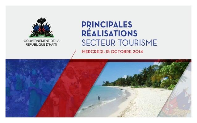 octobre 2014  PRINCIPALEs  RÉALISATIONS  secteur tourisme  mercredi, 15 octobre 2014  GOUVERNEMENT DE LA  RÉpubliQUE D'HaÏ...
