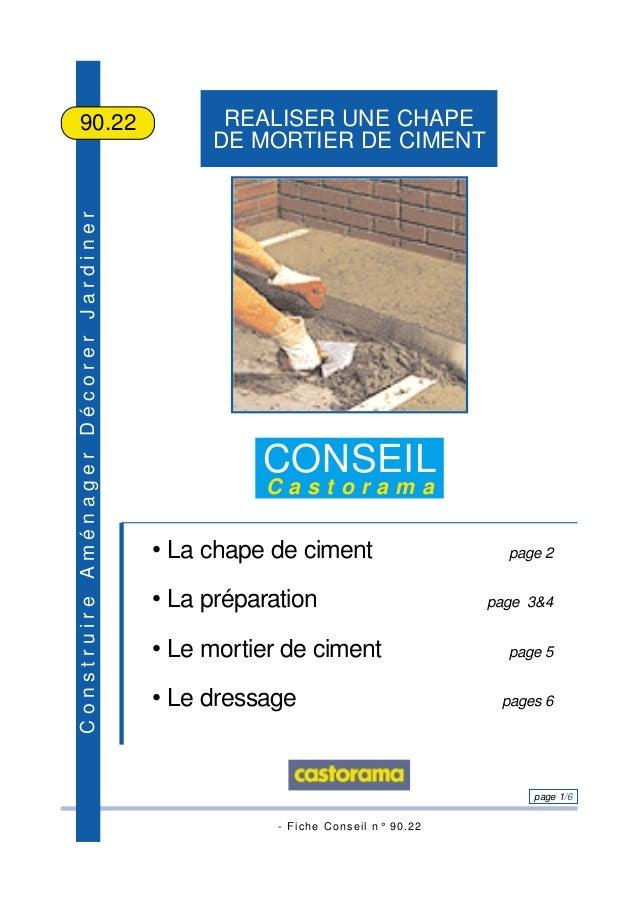 - Fiche Conseil n° 90.22 page 1/6 ConstruireAménagerDécorerJardiner REALISER UNE CHAPE DE MORTIER DE CIMENT 90.22 CONSEIL ...