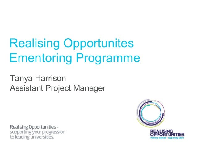 Realising Opportunites Ementoring Programme Tanya Harrison Assistant Project Manager