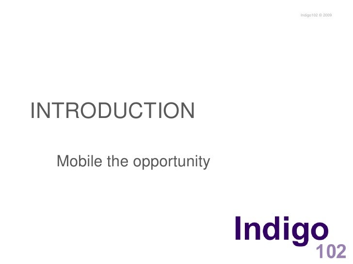 INTRODUCTION<br />Mobile the opportunity<br />Indigo102© 2009<br />