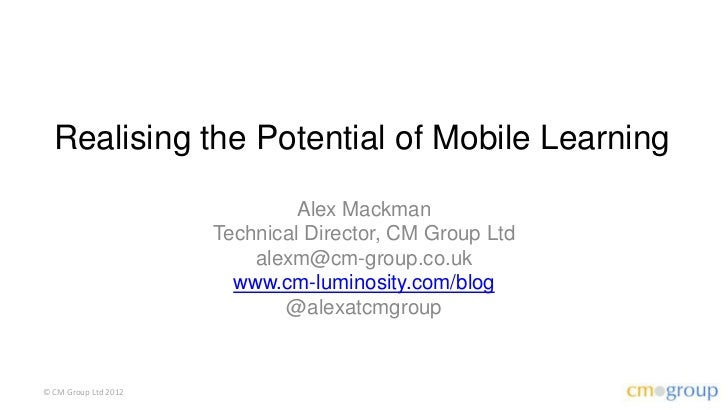 Realising the Potential of Mobile Learning                               Alex Mackman                      Technical Direc...