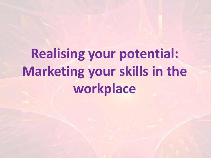 Realising your potential   marketing your skills in the workplace