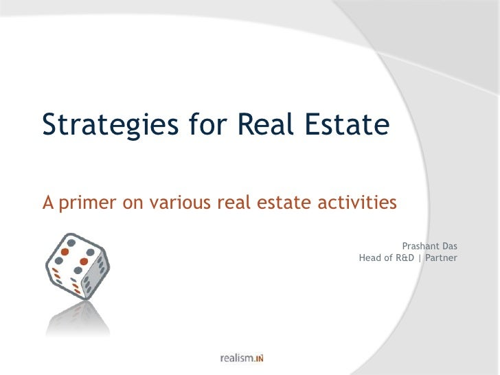 Strategies for Real Estate A primer on various real estate activities Prashant Das Head of R&D | Partner