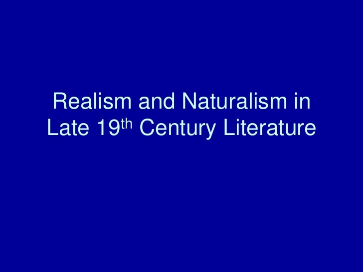 Realism and naturalism in late 19th century literature