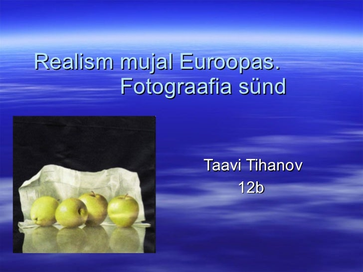 Realism mujal Euroopas.  Fotograafia sünd  Taavi Tihanov 12b