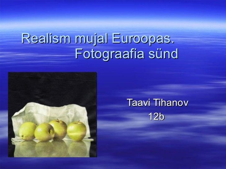 Realism mujal euroopas. Fotograafia sünd.