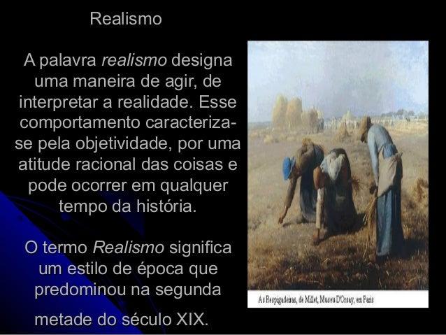RealismoRealismo A palavraA palavra realismorealismo designadesigna uma maneira de agir, deuma maneira de agir, de interpr...