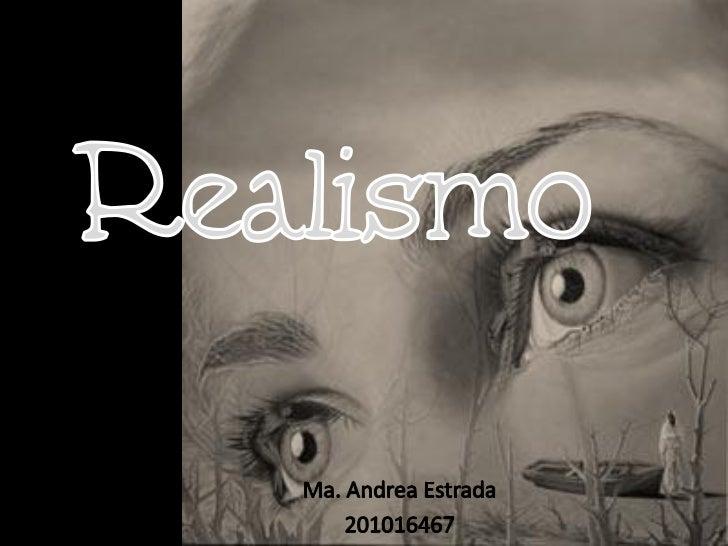 Intento plasmar objetivamente la realidad. Se extiende con la   literatura y en el caso de las artes plásticas, consigue l...