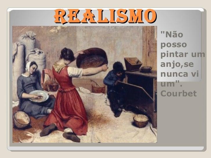 """Realismo """"Não posso pintar um anjo,se nunca vi um"""". Courbet"""