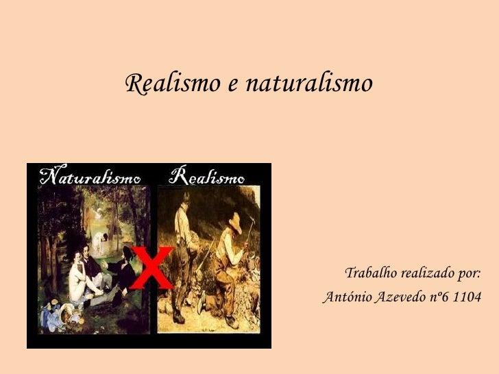 Realismo e naturalismo                    Trabalho realizado por:                 António Azevedo nº6 1104