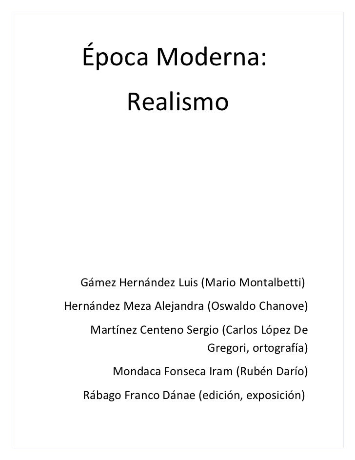 Época Moderna:          Realismo  Gámez Hernández Luis (Mario Montalbetti)Hernández Meza Alejandra (Oswaldo Chanove)    Ma...