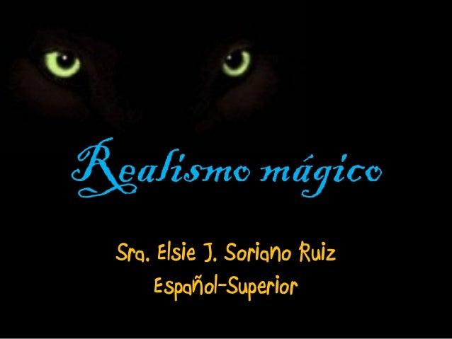 Realismo mágico Sra. Elsie J. Soriano Ruiz Español-Superior