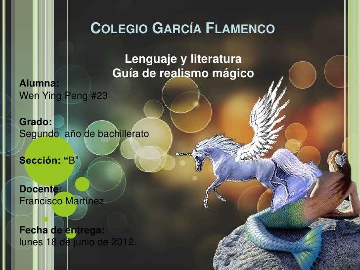 COLEGIO GARCÍA FLAMENCO                      Lenguaje y literatura                     Guía de realismo mágicoAlumna:Wen Y...