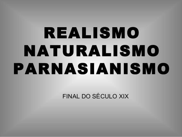 REALISMONATURALISMOPARNASIANISMOFINAL DO SÉCULO XIX