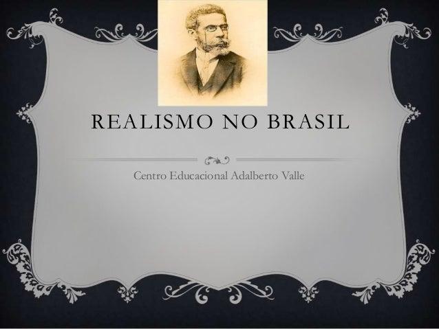 REALISMO NO BRASILCentro Educacional Adalberto Valle